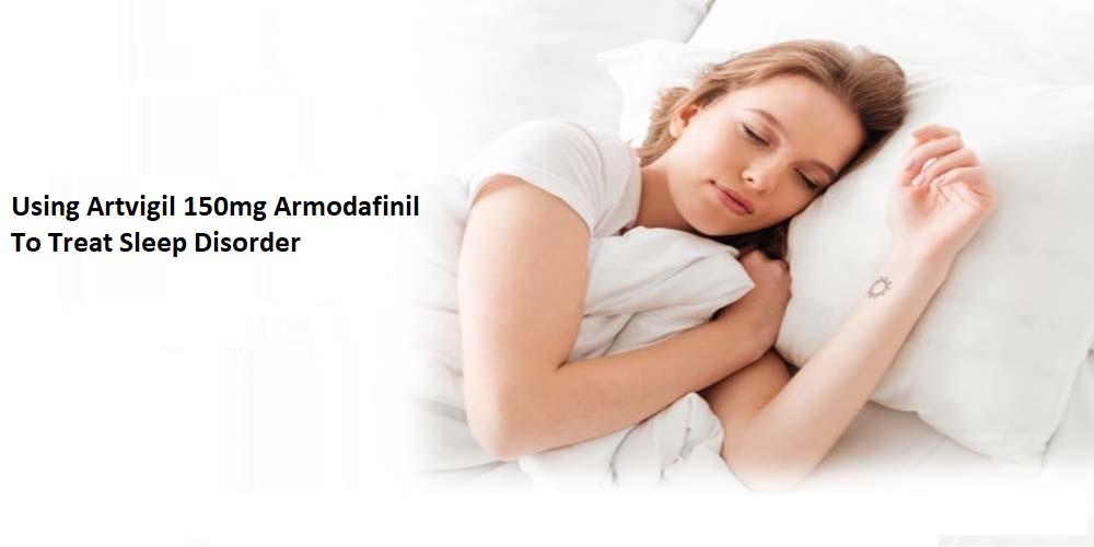 Using Artvigil 150mg Armodafinil to Treat Sleep Disorder