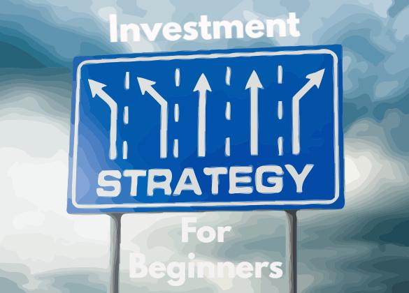 Four Tips for Creating an Investment Strategy for Beginners
